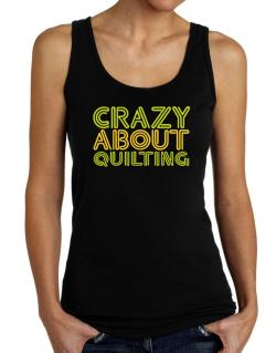 Crazy About Quilting Tank Top Women