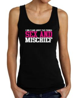 I Only Care About Two Things: Sex And Mischief Tank Top Women