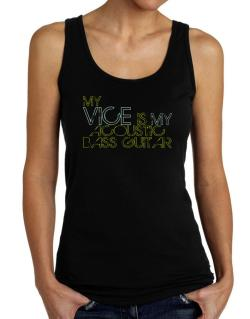 My Vice Is My Acoustic Bass Guitar Tank Top Women