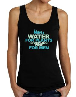 Water For Plants, Sparkling Wine For Men Tank Top Women