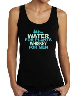 Water For Plants, Whiskey For Men Tank Top Women