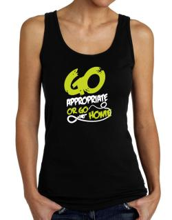 Go Appropriate Or Go Home Tank Top Women