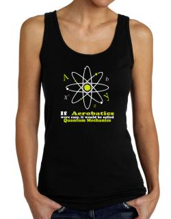 If Aerobatics Were Easy, It Would Be Called Quantum Mechanics Tank Top Women