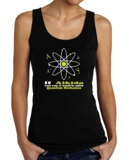 If Aikido Were Easy, It Would Be Called Quantum Mechanics Tank Top Women