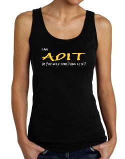 I Am Adit Do You Need Something Else? Tank Top Women
