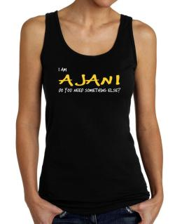 I Am Ajani Do You Need Something Else? Tank Top Women