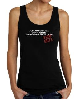 Aboriginal Affairs Administrator - Off Duty Tank Top Women