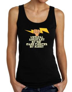 Medical Assistant By Day, Cage Fighter By Night Tank Top Women