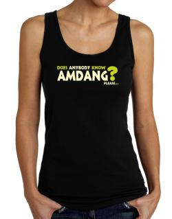 Does Anybody Know Amdang? Please... Tank Top Women