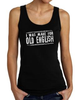 I Was Made For Old English Tank Top Women