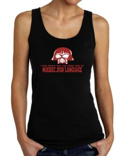 I Can Teach You The Dark Side Of Quebec Sign Language Tank Top Women