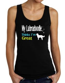 My Labradoodle , Thinks I Am Great Tank Top Women