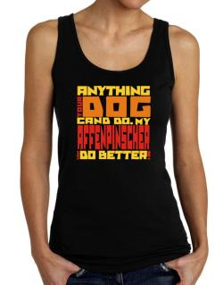 ... My Affenpinscher Can Do Better ! Tank Top Women