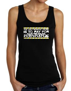 The Only Reason I Work Is To Pay For Cross Country Running Tank Top Women