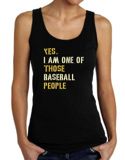 Yes I Am One Of Those Baseball People Tank Top Women