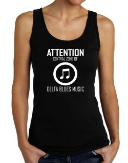Attention: Central Zone Of Delta Blues Music Tank Top Women