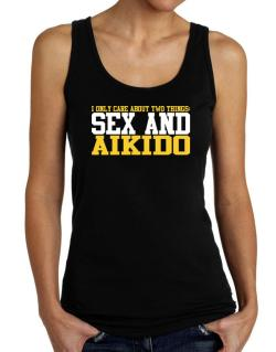 I Only Care About 2 Things : Sex And Aikido Tank Top Women