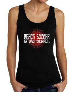 Beach Soccer Is Wonderful Tank Top Women