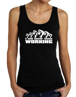 I Will Never Leave Working Tank Top Women
