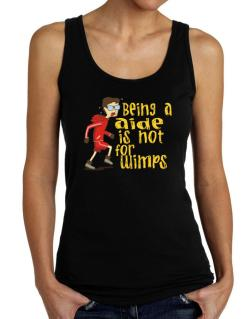 Being An Aide Is Not For Wimps Tank Top Women