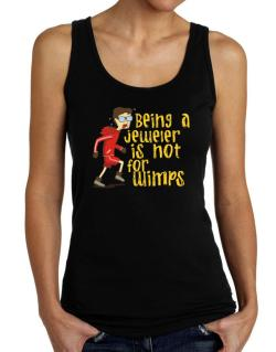 Being A Jeweler Is Not For Wimps Tank Top Women