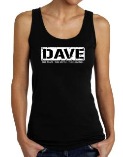 Dave : The Man - The Myth - The Legend Tank Top Women