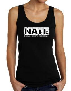 Nate : The Man - The Myth - The Legend Tank Top Women