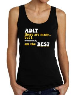 Adit There Are Many... But I (obviously) Am The Best Tank Top Women