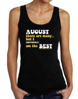 August There Are Many... But I (obviously) Am The Best Tank Top Women