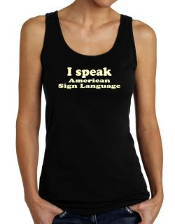 I Speak American Sign Language Tank Top Women