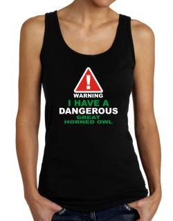 Warning! I Have A Dangerous Great Horned Owl Tank Top Women