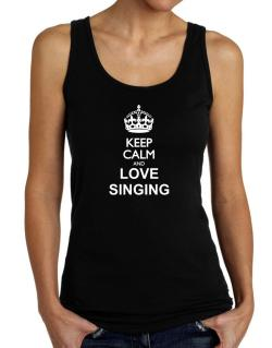 Keep calm and love Singing Tank Top Women