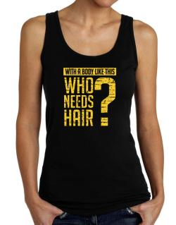With a body like this, Who needs hair ? Tank Top Women