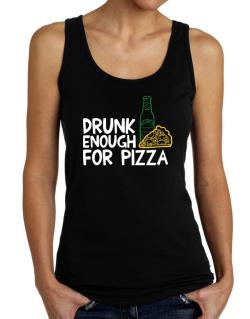 Drunk enough for pizza Tank Top Women