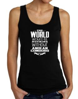 The world would be nothing without Andean Condors Tank Top Women