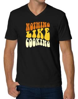Nothing Like Cooking V-Neck T-Shirt