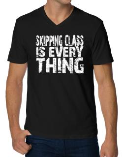 Skipping Class Is Everything V-Neck T-Shirt