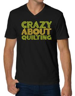 Crazy About Quilting V-Neck T-Shirt