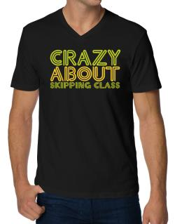 Crazy About Skipping Class V-Neck T-Shirt