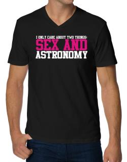 I Only Care About Two Things: Sex And Astronomy V-Neck T-Shirt