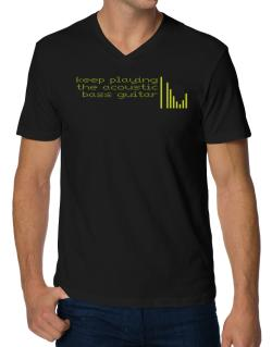 Keep Playing The Acoustic Bass Guitar V-Neck T-Shirt