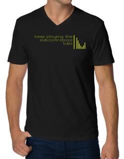 Keep Playing The Subcontrabass Tuba V-Neck T-Shirt
