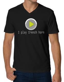 I Play French Horn V-Neck T-Shirt
