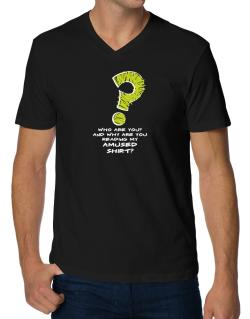 Who Are You? And Why Are You Reading My Amused Shirt? V-Neck T-Shirt