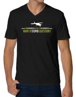To do Aerobatics or not to do Aerobatics, what a stupid question!!  V-Neck T-Shirt