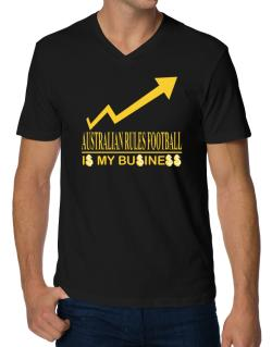 Australian Rules Football ... Is My Business V-Neck T-Shirt