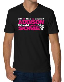 All Of This Is Named Addison Would You Like Some? V-Neck T-Shirt