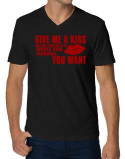 Give Me A Kiss And I Will Teach You All The Quebec Sign Language You Want V-Neck T-Shirt