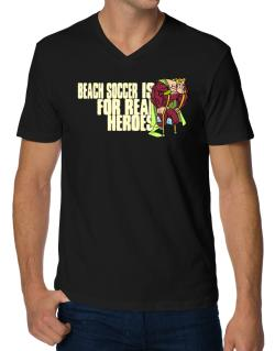 Beach Soccer Is For Real Heroes V-Neck T-Shirt