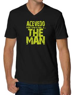 Acevedo More Than A Man - The Man V-Neck T-Shirt
